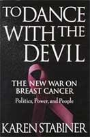To Dance with the Devil: the New War on Breast Cancer, Politics, Power and People